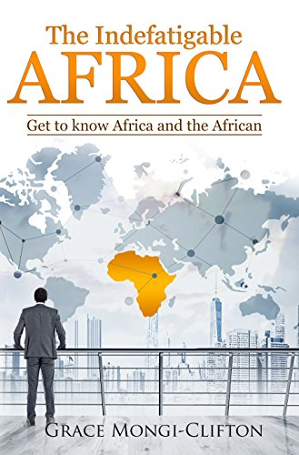 The Indefatigable AFRICA: Get to know Africa and the African