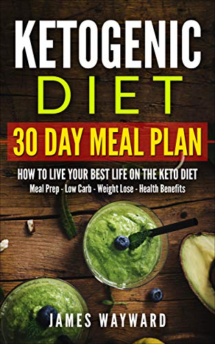 KETOGENIC DIET 30 DAY MEAL PLAN: How To Live Your Best Life on The Keto Diet - Meal Prep - Low Carb - Weight Loss - Health Benefits