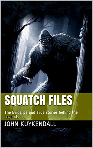 Squatch Files: The Evidence and True stories behind the Legends