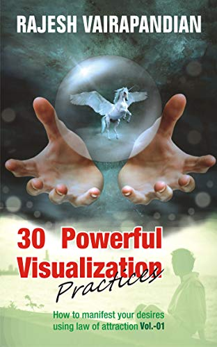 30 Powerful Visualization Practices: How to manifest your desires using law of attraction