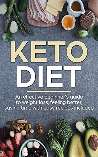 Keto Diet: An Effective Beginner's Friendly Guide To Weight Loss, Feeling Better, Saving Time And With Easy Recipes Included (Plan, Meal Prep, Cookbook, Ketosis)