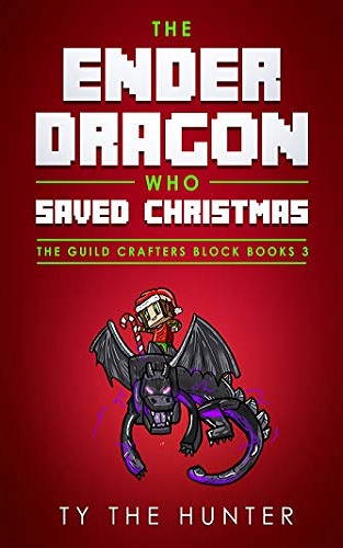 """The Ender Dragon Who Saved Christmas: A Rhyming, Minecraft Inspired, """"Eye Spy"""" For New Readers (The Guild Crafters Block Books Book 3)"""