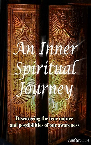 An Inner Spiritual Journey: Discovering the true nature and possibilities of our awareness