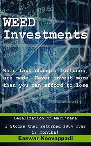 Weed Investments: When Laws change Fortunes are made. Legalization of Marijuana offers huge possibilities of returns over short term and long term