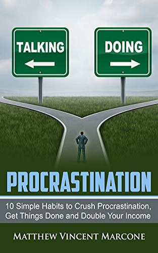 Procrastination: Ten Simple Habits To Crush Procrastination, Get Things Done and Double Your Income (Productivity, Self Discipline, Time Management, Affirmations,)